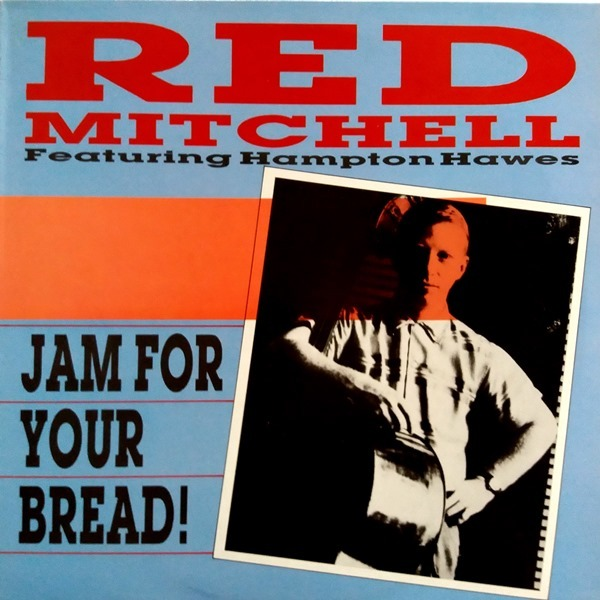 Red Mitchell Featuring Hampton Hawes - ''Jam For Your Bread!''