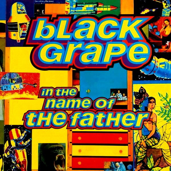 Black Grape - ''In The Name Of The Father''