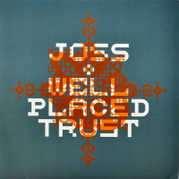 Joss - ''Well Placed Trust''