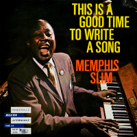 Memphis Slim - ''This Is A Good Time To Write A Song''