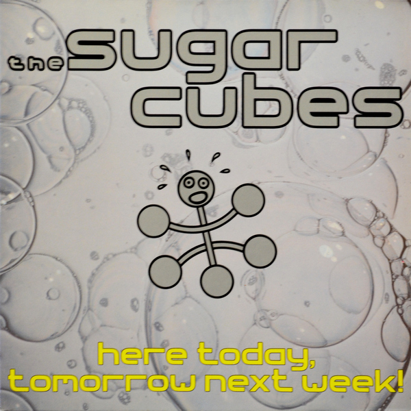 The Sugarcubes - ''Here Today, Tomorrow Next Week!''