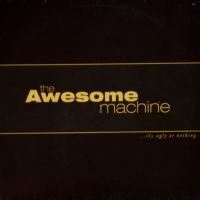 The Awesome Machine - ''...It's Ugly Or Nothing''