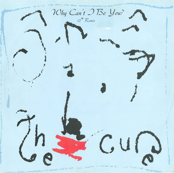 """The Cure - ''Why Can't I Be You? (12"""" Remix)''"""