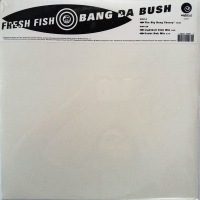 Fresh Fish - ''Bang Da Bush''