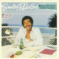 Smokey Robinson - ''Blame It On Love & All The Great Hits''