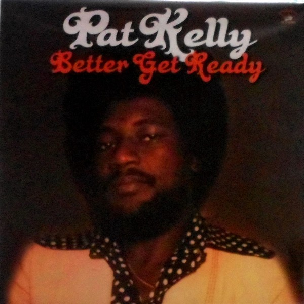Pat Kelly - ''Better Get Ready''
