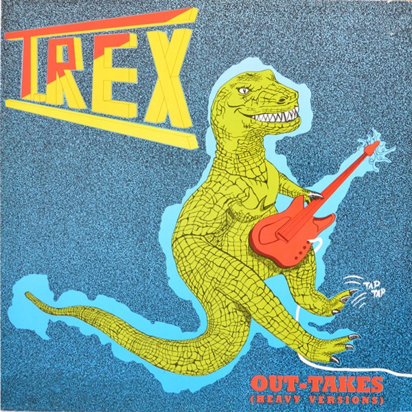 T. Rex - ''Out-Takes (Heavy Versions)''