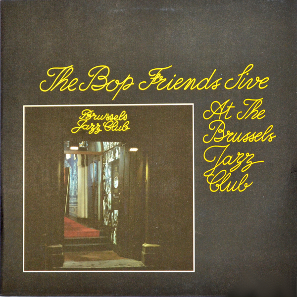 The Bop Friends - ''Live At The Brussels Jazz Club''