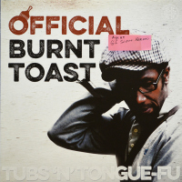 Official Burnt Toast - Tubs `n´tongue-Fu