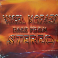 Angel Moraes - ''Back From Stereo''